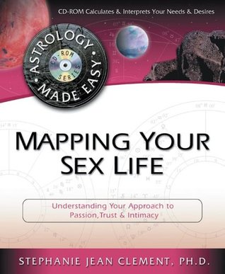 Mapping Your Sex Life: Understanding Your Approach to Passion, Trust & Intimacy (Astrology Made Easy)