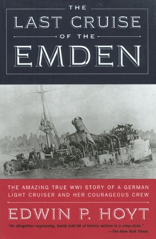 The Last Cruise of the Emden by Edwin Palmer Hoyt