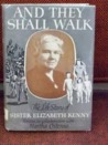 And They Shall Walk: The Life Story of Sister Elizabeth Kenny