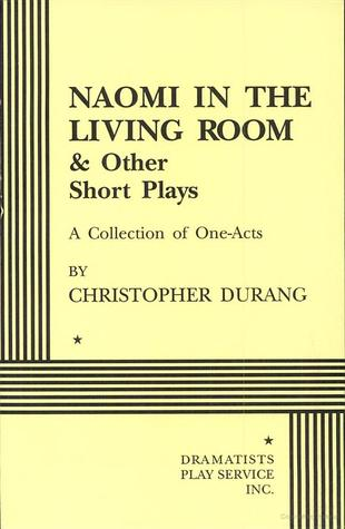 Naomi in the living room and other short plays by christopher durang reviews discussion for Naomi in the living room script