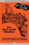 The Paul Cain Omnibus: Every Crime Story and the Novel Fast One as Originally Published (Black Mask)