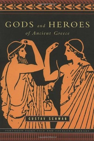 Gods and Heroes of Ancient Greece by Gustav Schwab