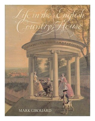 Life in the English Country House by Mark Girouard