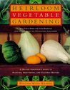 Heirloom Vegetable Gardening: A Master Gardener's Guide to Planting, Seed Saving, and Cultural History