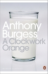 A Clockwork Orange by Anthony Burgess