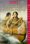 Trouble at Fort Lapointe (American Girl History Mysteries, #7)