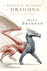 A Natural History of Dragons: A Memoir by Lady Trent (Memoir by Lady Trent, #1)