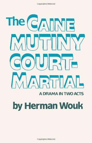 The Caine Mutiny Court-Martial: A Drama In Two Acts