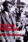 The Red Millionaire: A Political Biography of Willy Münzenberg, Moscow�s Secret Propaganda Tsar in the West