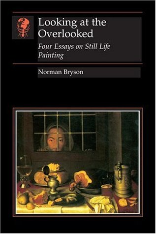 Looking at the Overlooked by Norman Bryson