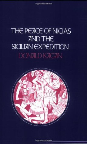 The Peace of Nicias and the Sicilian Expedition by Donald Kagan
