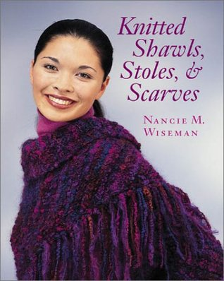 Knitted Shawls, Stoles, and Scarves by Nancie M. Wiseman