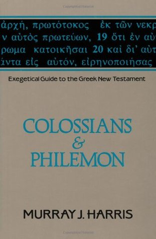 Exegetical Guide to the Greek New Testament, Volume 12: Colossians and Philemon Exegetical Guide to the Greek New Testament
