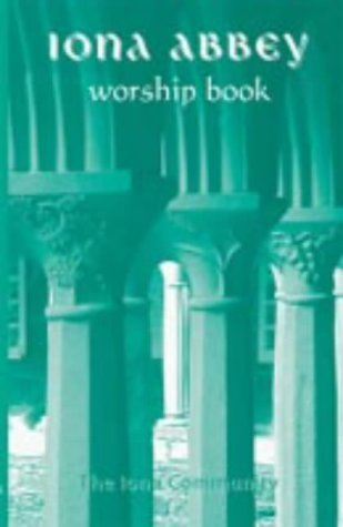 The Iona Abbey Worship Book  by  Community Iona
