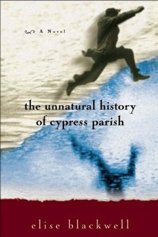 The Unnatural History of Cypress Parish by Elise Blackwell