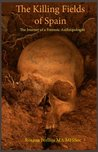 The Killing Fields of Spain: The Journey of a Forensic Anthropologist