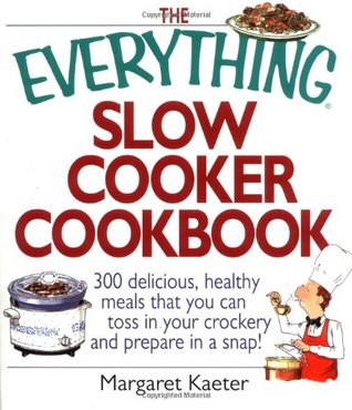 Review The Everything Slow Cooker Cookbook: 300 Delicious, Healthy Meals That You Can Toss in Your Crock300 Delicious, Healthy Meals That You Can Toss in Your Crockery and Prepare in a Snap Ery and Prepare in a Snap DJVU