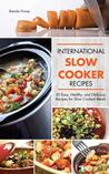 International Slow Cooker Recipes : 50 Easy, Healthy, and Delicious Recipes for Slow Cooked Meals
