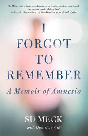 I Forgot to Remember: A Memoir of Amnesia