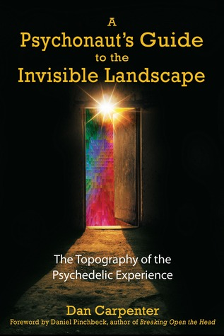 A Psychonaut's Guide to the Invisible Landscape by Dan Carpenter