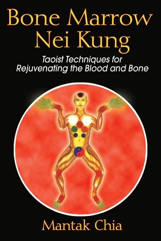 Bone Marrow Nei Kung: Taoist Techniques for Rejuvenating the Blood and Bone