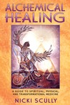 Alchemical Healing: A Guide to Spiritual, Physical and Transformational Medicine