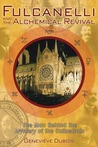 Fulcanelli and the Alchemical Revival: The Man Behind the Mystery of the Cathedrals