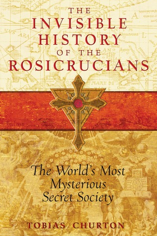 The Invisible History of the Rosicrucians by Tobias Churton
