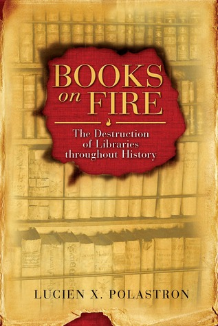 Books on Fire: The Destruction of Libraries throughout History