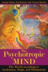 The Psychotropic Mind: The World According to Ayahuasca and Iboga