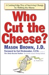 Who Cut The Cheese?: A Cutting Edge Way of Surviving Change by Shifting the Blame