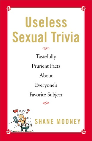 Useless Sexual Trivia: Tastefully Prurient Facts About Everyone's Favorite Subject