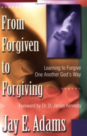 From Forgiven to Forgiving by Jay E. Adams