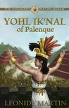 The Visionary Mayan Queen: Yohl Ik'nal of Palenque