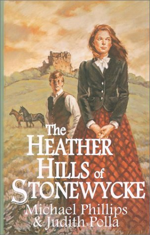 The Heather Hills of Stonewycke by Michael             Phillips