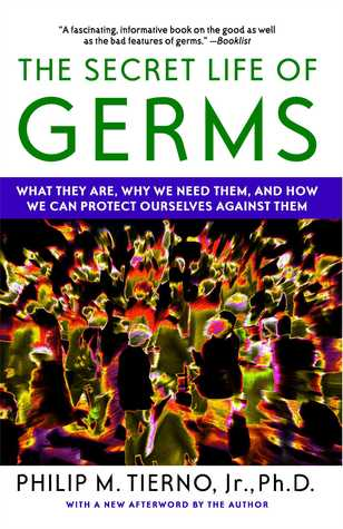 The Secret Life of Germs: Observations and Lessons from a Microbe Hunter