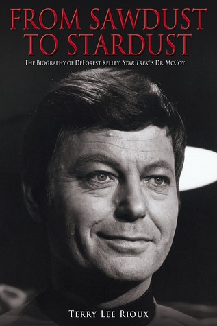From Sawdust to Stardust: The Biography of DeForest Kelley, Star Trek's Dr. McCoy