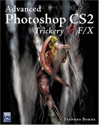 Advanced Photoshop CS2 Trickery & FX by Stephen  Burns
