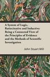 A System of Logic, Ratiocinative and Inductive: Being a Connected View of the Principles of Evidence and the Methods of Scientific Investigation