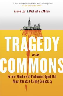 Tragedy in the Commons: Former Members of Parliament Speak Out About Canada