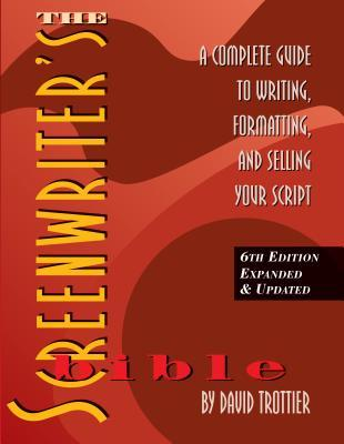 Download free The Screenwriter's Bible: A Complete Guide to Writing, Formatting, and Selling Your Script by David Trottier PDF