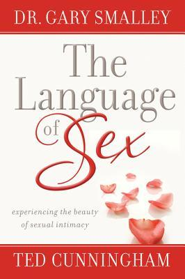 The Language of Sex: Experiencing the Beauty of Sexual Intimacy in Marriage