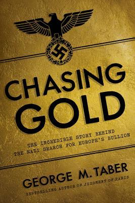 Chasing Gold: The Incredible Story Behind the Nazi Search for Europe's Buillon