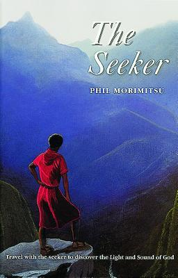 The Seeker: Travel with the Seeker to Discover the Light and Sound of God