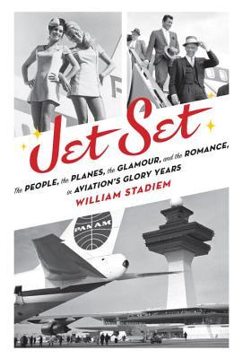 Free online download Jet Set: The People, the Planes, the Glamour, and the Romance in Aviation's Glory Years FB2