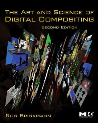 The Art and Science of Digital Compositing by Ron Brinkmann
