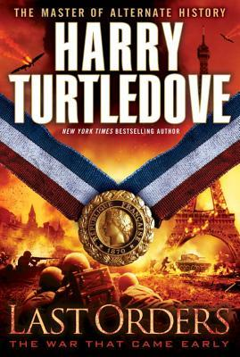 Last Orders (The War That Came Early #6)  - Harry Turtledove