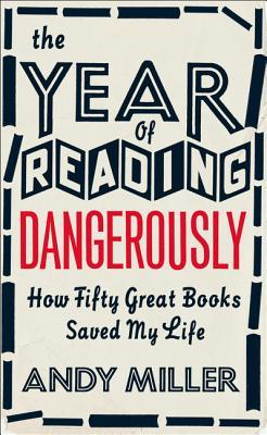 Read online The Year of Reading Dangerously: How Fifty Great Books Saved My Life by Andy Miller PDF