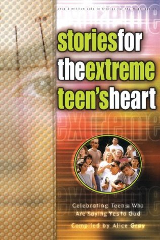 Stories for the Extreme Teen's Heart by Alice Gray
