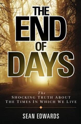 The End of Days: The Shocking Truth About The Times In Which We Live Sean Edwards